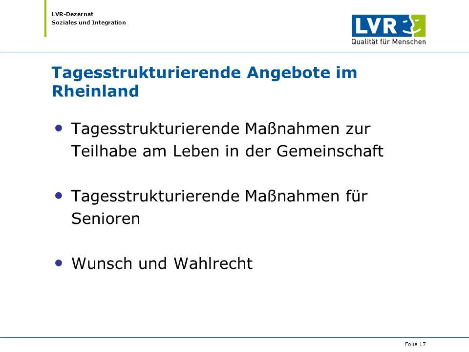 LVR-Dezernat Soziales und Integration Tagesstrukturierende Angebote im Rheinland Tagesstrukturierende Maßnahmen zur Teilhabe am Leben in der Gemeinsch
