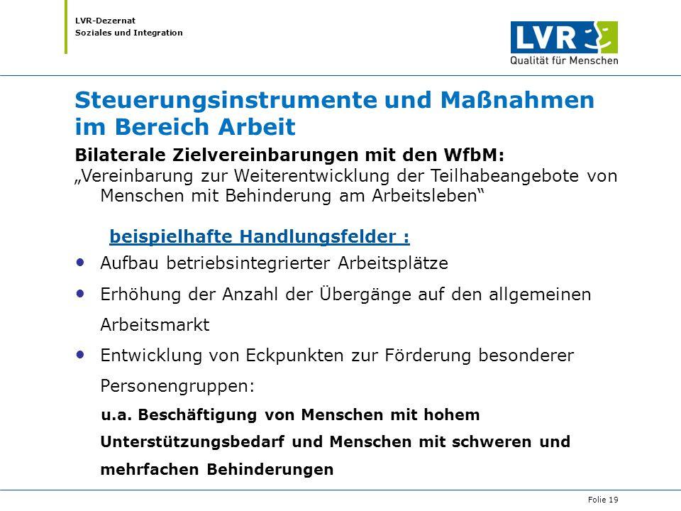 """LVR-Dezernat Soziales und Integration Steuerungsinstrumente und Maßnahmen im Bereich Arbeit Bilaterale Zielvereinbarungen mit den WfbM: """"Vereinbarung"""
