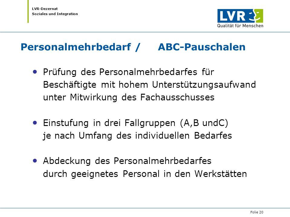 LVR-Dezernat Soziales und Integration Personalmehrbedarf / ABC-Pauschalen Prüfung des Personalmehrbedarfes für Beschäftigte mit hohem Unterstützungsau