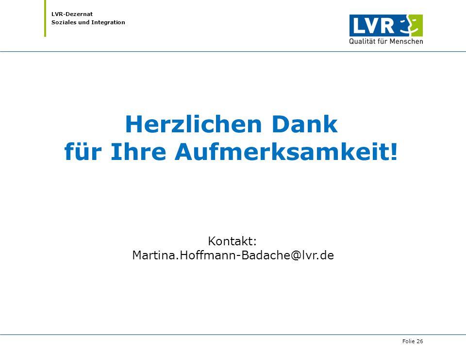 LVR-Dezernat Soziales und Integration Herzlichen Dank für Ihre Aufmerksamkeit! Kontakt: Martina.Hoffmann-Badache@lvr.de Folie 26