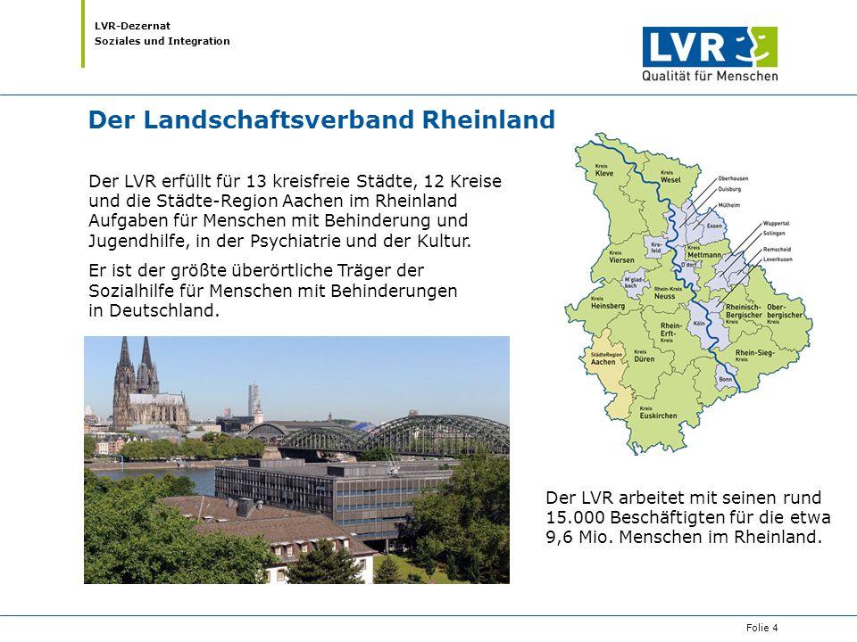 LVR-Dezernat Soziales und Integration Der Landschaftsverband Rheinland Der LVR erfüllt für 13 kreisfreie Städte, 12 Kreise und die Städte-Region Aache