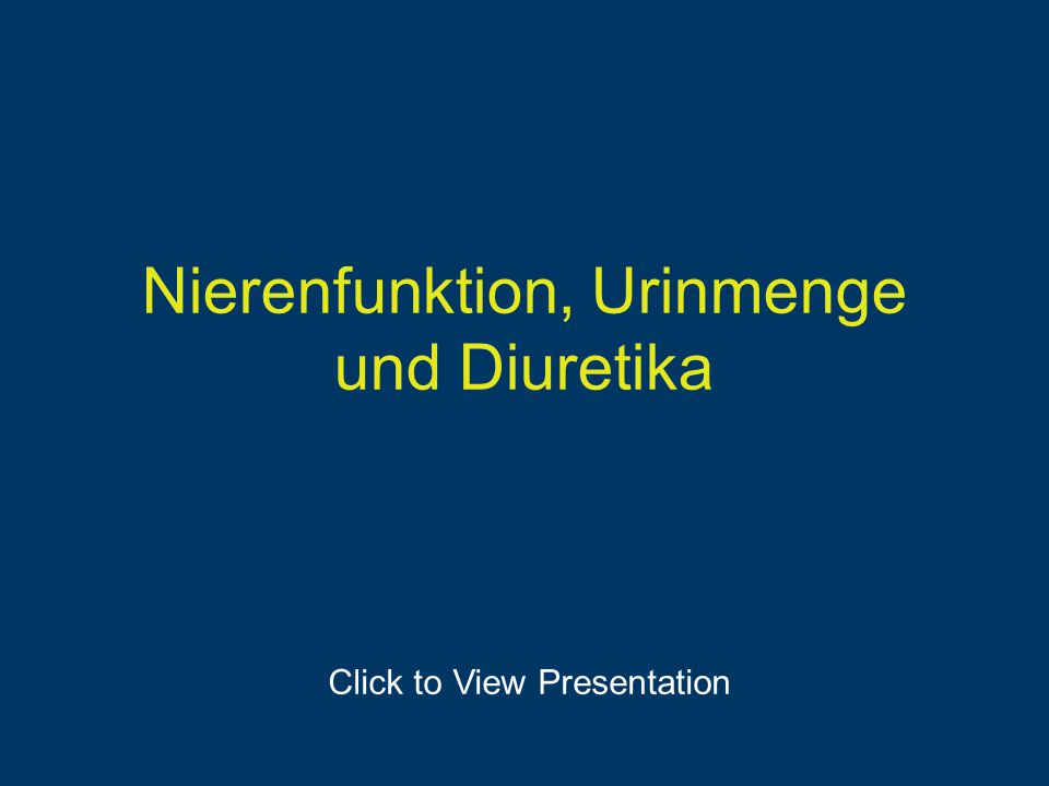 Nierenfunktion, Urinmenge und Diuretika Click to View Presentation