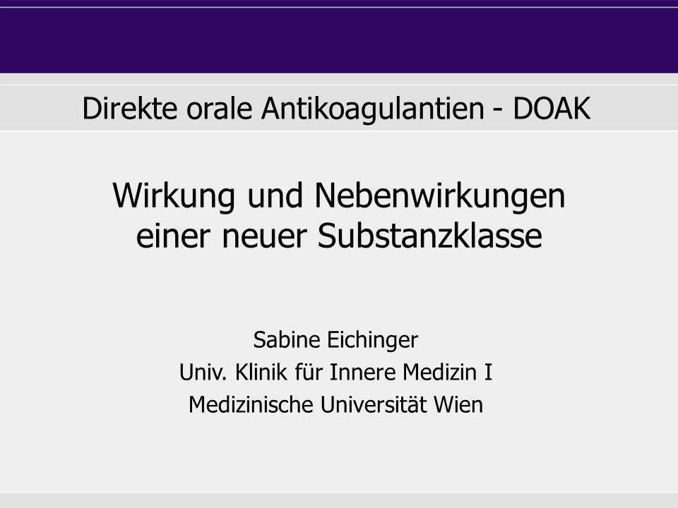 Wirkung und Nebenwirkungen einer neuer Substanzklasse Sabine Eichinger Univ. Klinik für Innere Medizin I Medizinische Universität Wien Direkte orale A
