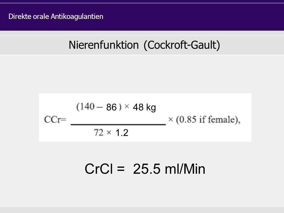 Nierenfunktion (Cockroft-Gault) Direkte orale Antikoagulantien 8648 kg 1.2 CrCl = 25.5 ml/Min