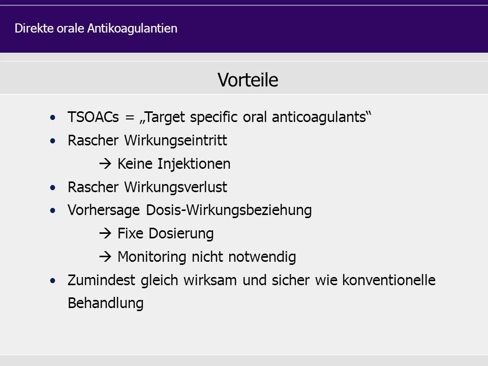 """Vorteile TSOACs = """"Target specific oral anticoagulants"""" Rascher Wirkungseintritt  Keine Injektionen Rascher Wirkungsverlust Vorhersage Dosis-Wirkungs"""