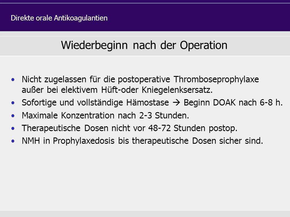 Nicht zugelassen für die postoperative Thromboseprophylaxe außer bei elektivem Hüft-oder Kniegelenksersatz. Sofortige und vollständige Hämostase  Beg