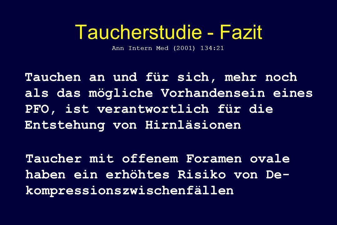 Taucherstudie - Fazit Ann Intern Med (2001) 134:21 Tauchen an und für sich, mehr noch als das mögliche Vorhandensein eines PFO, ist verantwortlich für