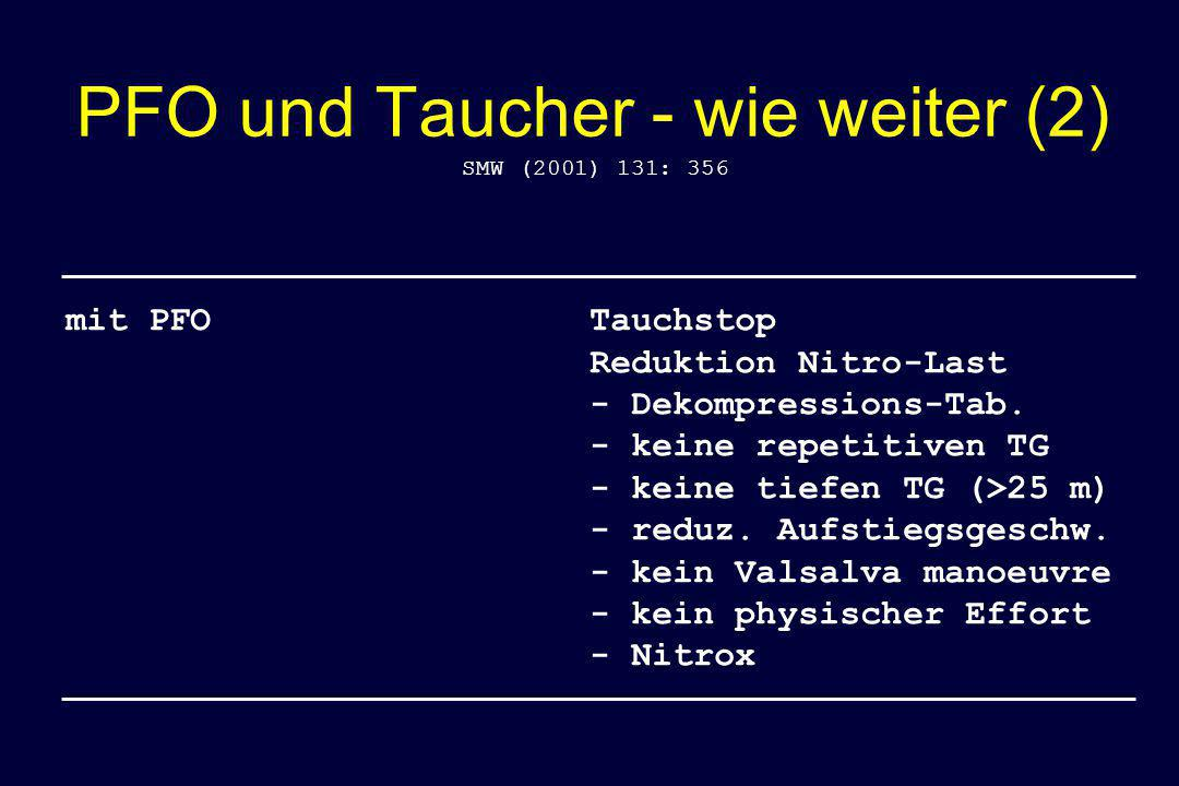PFO und Taucher - wie weiter (2) SMW (2001) 131: 356 mit PFOTauchstop Reduktion Nitro-Last - Dekompressions-Tab. - keine repetitiven TG - keine tiefen