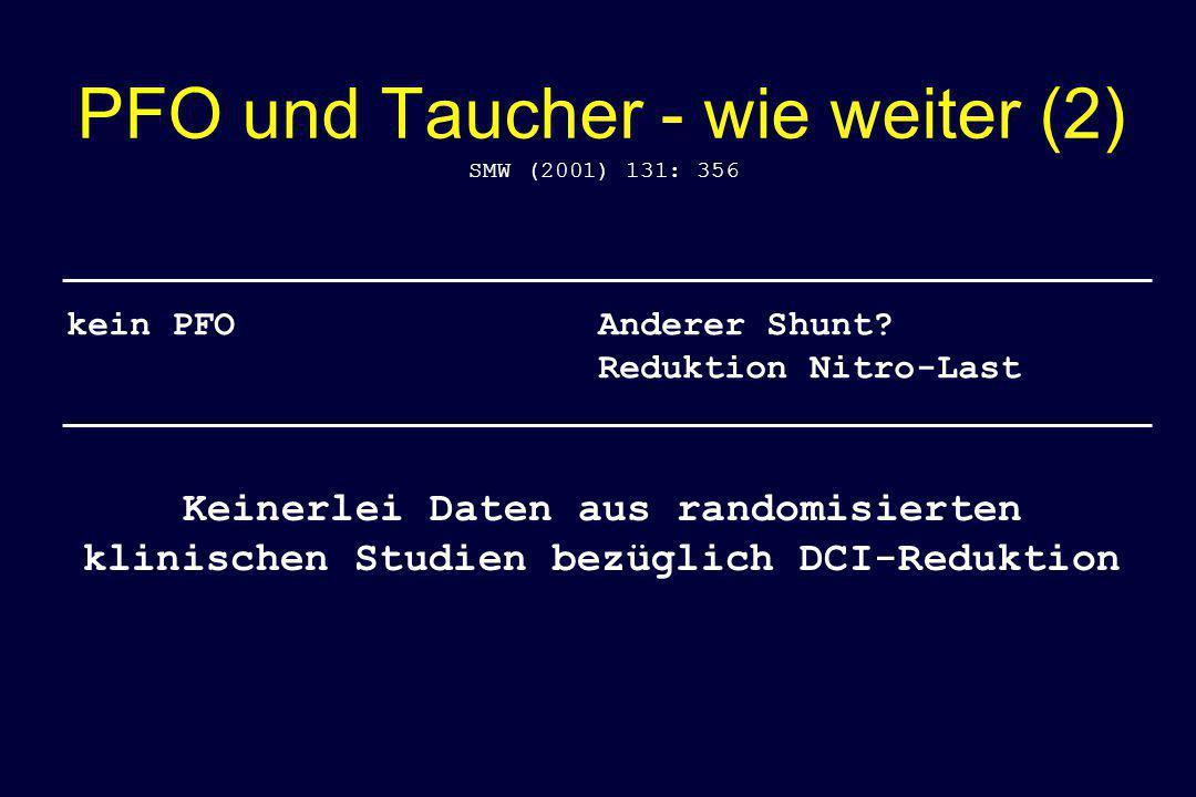 PFO und Taucher - wie weiter (2) SMW (2001) 131: 356 kein PFOAnderer Shunt? Reduktion Nitro-Last Keinerlei Daten aus randomisierten klinischen Studien