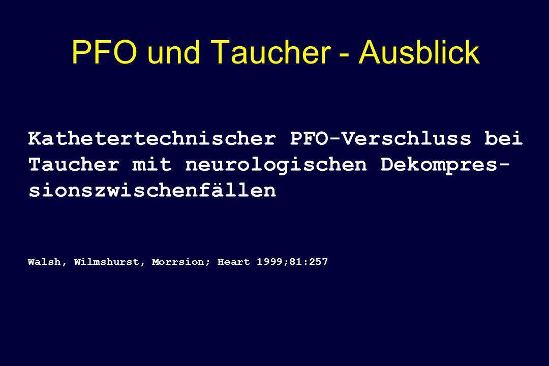 PFO und Taucher - Ausblick Kathetertechnischer PFO-Verschluss bei Taucher mit neurologischen Dekompres- sionszwischenfällen Walsh, Wilmshurst, Morrsio