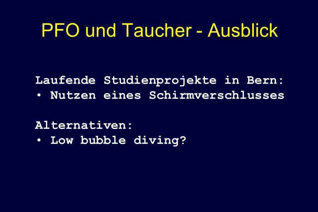 PFO und Taucher - Ausblick Laufende Studienprojekte in Bern: Nutzen eines Schirmverschlusses Alternativen: Low bubble diving?