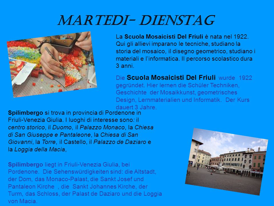 Martedi- Dienstag La Scuola Mosaicisti Del Friuli è nata nel 1922.