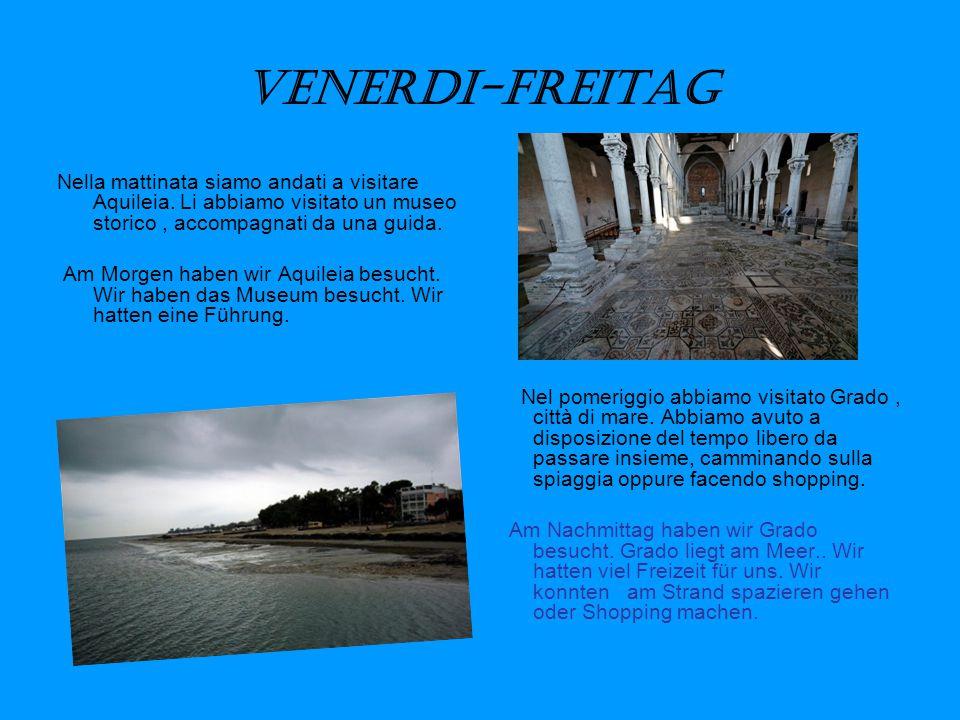 Venerdi-Freitag Nella mattinata siamo andati a visitare Aquileia.