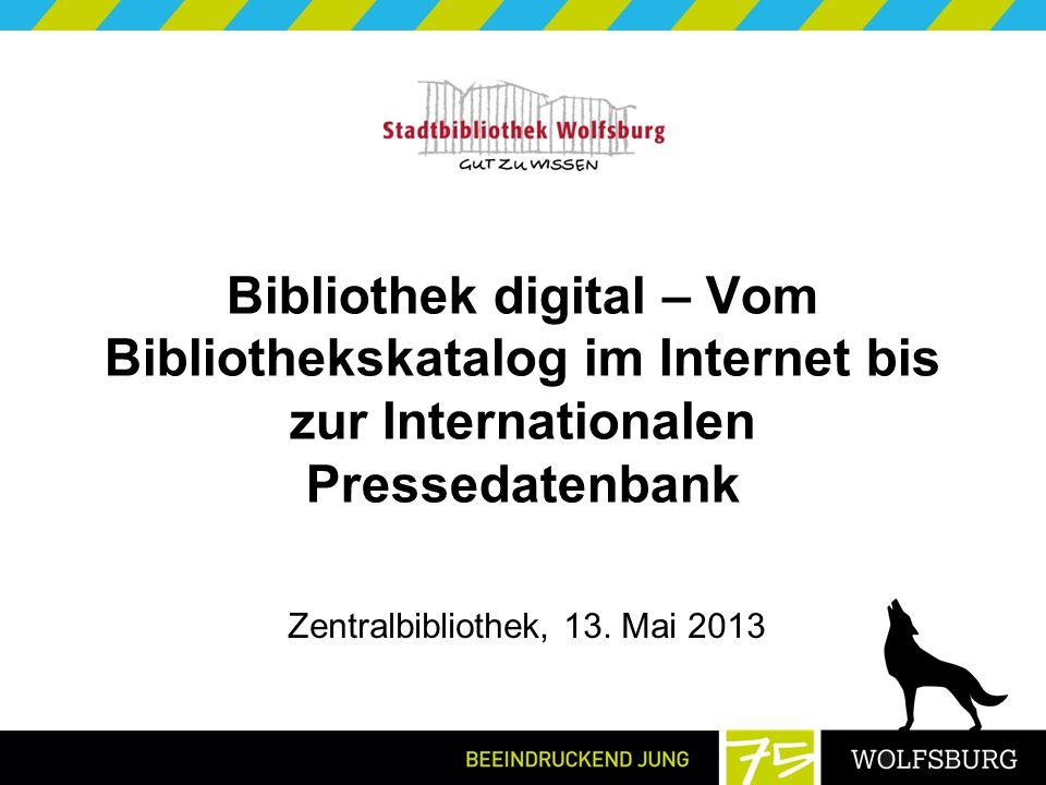 Bibliothek digital – Vom Bibliothekskatalog im Internet bis zur Internationalen Pressedatenbank Zentralbibliothek, 13.