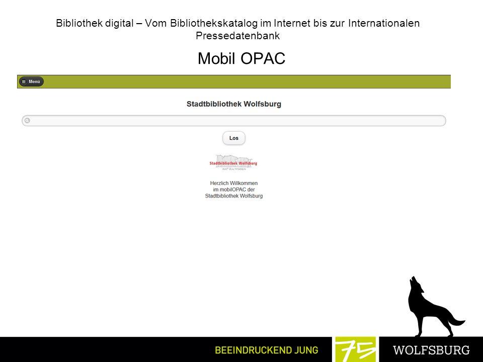 Bibliothek digital – Vom Bibliothekskatalog im Internet bis zur Internationalen Pressedatenbank Mobil OPAC