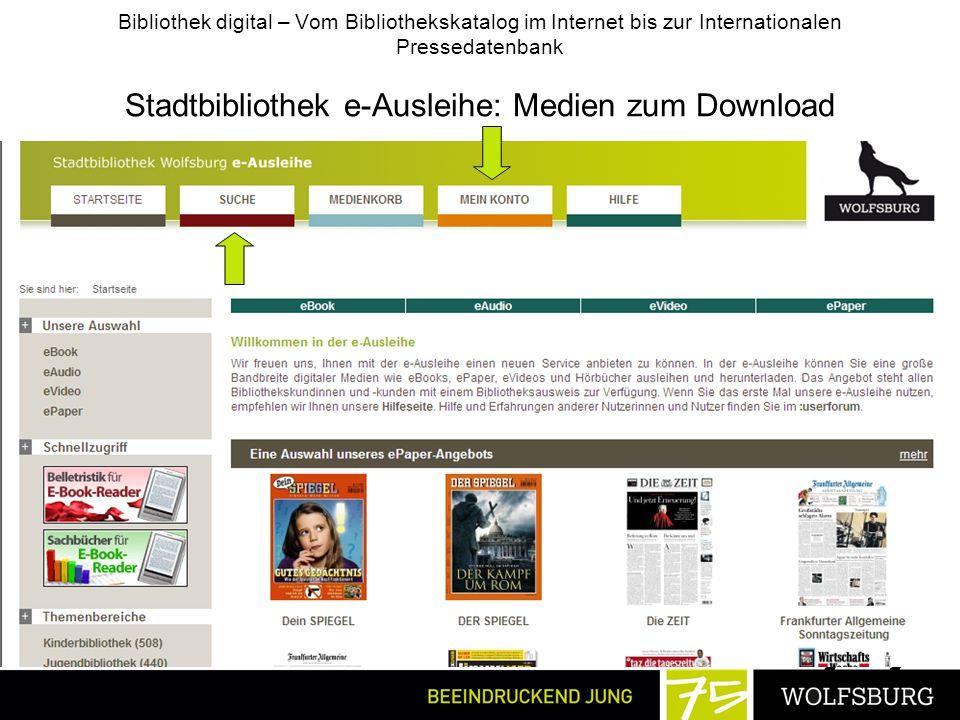 Bibliothek digital – Vom Bibliothekskatalog im Internet bis zur Internationalen Pressedatenbank Stadtbibliothek e-Ausleihe: Medien zum Download