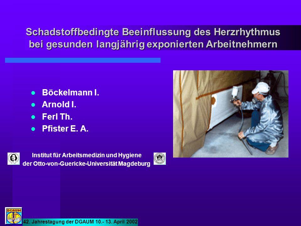 Böckelmann I. Arnold I. Ferl Th. Pfister E. A. Institut für Arbeitsmedizin und Hygiene der Otto-von-Guericke-Universität Magdeburg Schadstoffbedingte