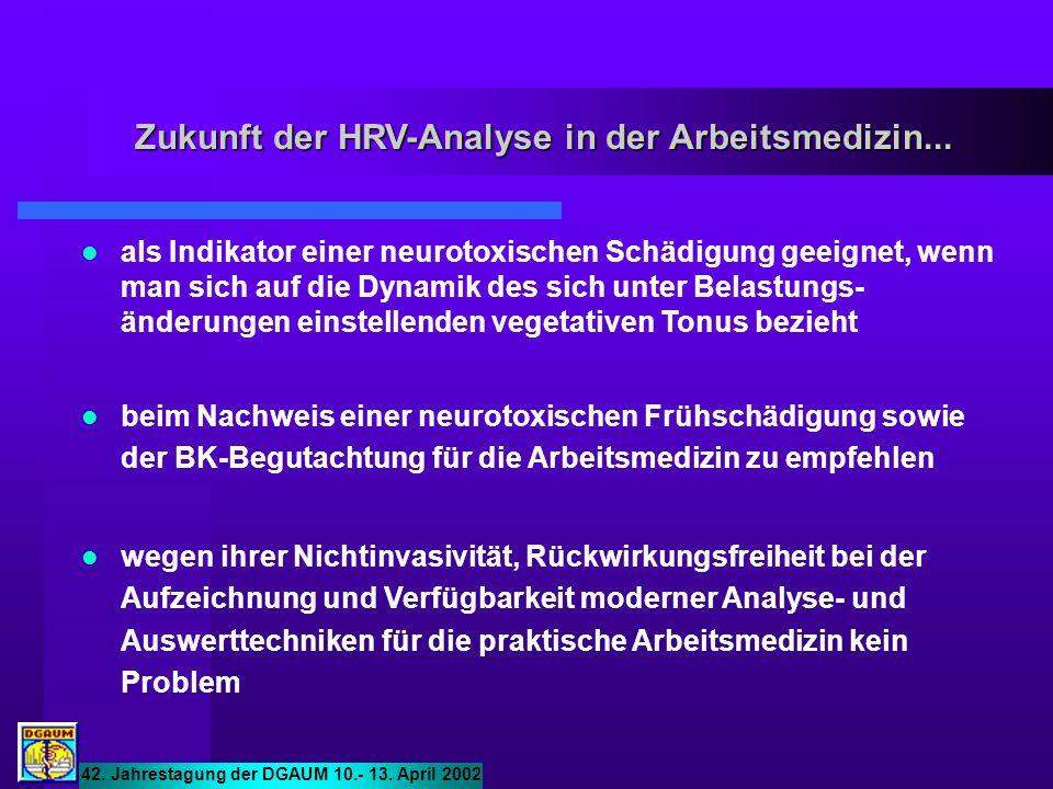 Zukunft der HRV-Analyse in der Arbeitsmedizin... 42. Jahrestagung der DGAUM 10.- 13. April 2002 als Indikator einer neurotoxischen Schädigung geeignet