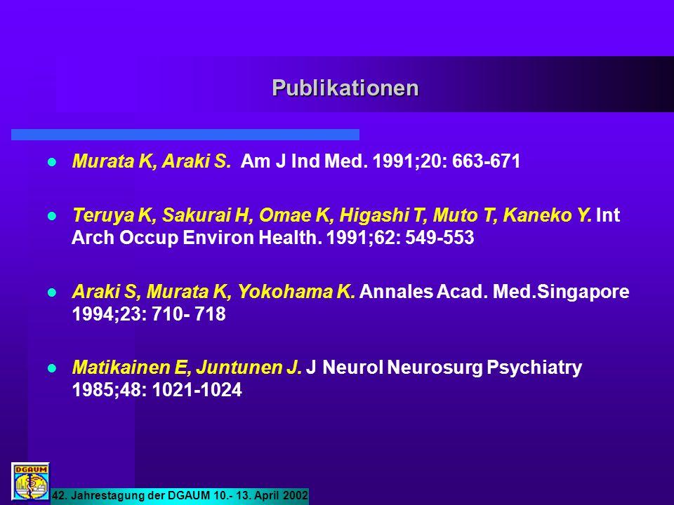 Publikationen Murata K, Araki S. Am J Ind Med. 1991;20: 663-671 Teruya K, Sakurai H, Omae K, Higashi T, Muto T, Kaneko Y. Int Arch Occup Environ Healt