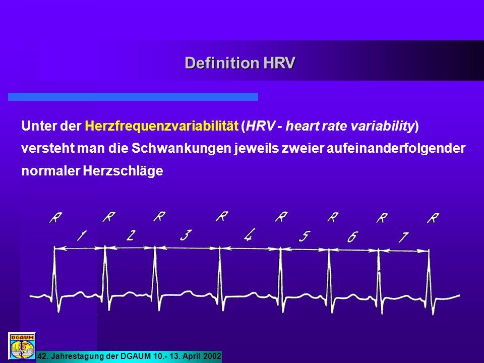 Definition HRV 42. Jahrestagung der DGAUM 10.- 13. April 2002 Unter der Herzfrequenzvariabilität (HRV - heart rate variability) versteht man die Schwa
