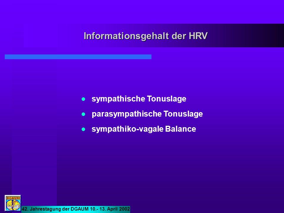 Informationsgehalt der HRV sympathische Tonuslage parasympathische Tonuslage sympathiko-vagale Balance 42. Jahrestagung der DGAUM 10.- 13. April 2002