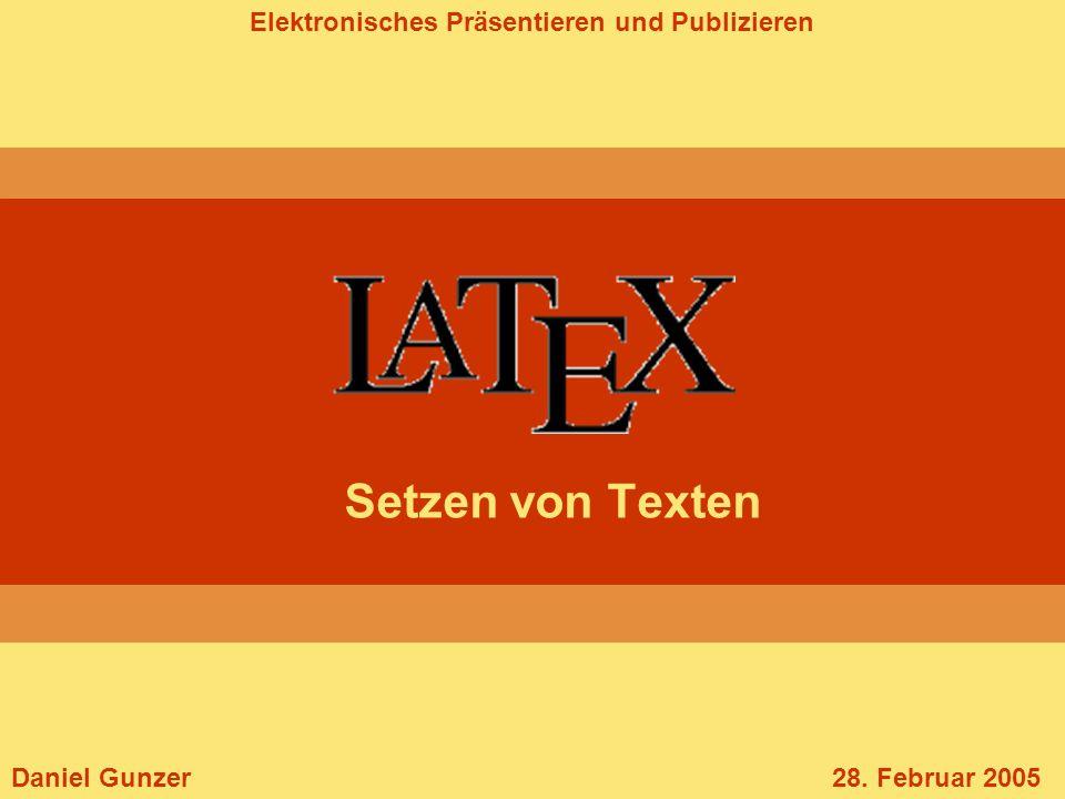 Elektronisches Präsentieren und Publizieren Setzen von Texten Daniel Gunzer28. Februar 2005