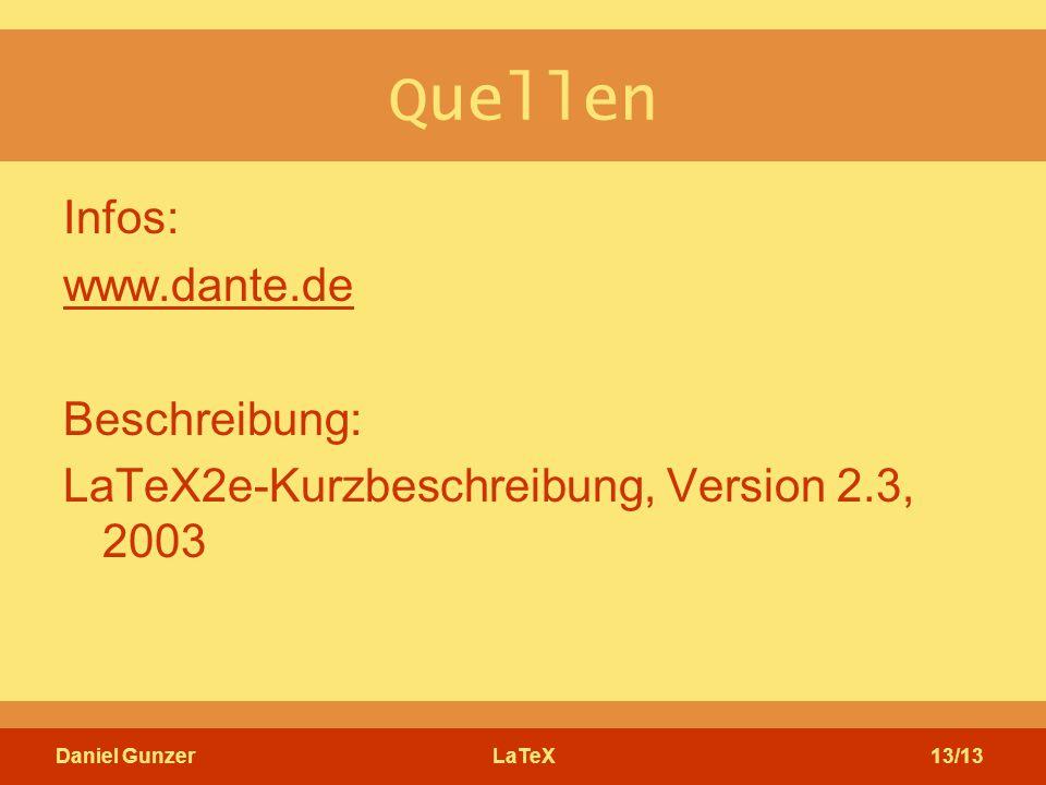 Daniel GunzerLaTeX13/13 Quellen Infos: www.dante.de Beschreibung: LaTeX2e-Kurzbeschreibung, Version 2.3, 2003