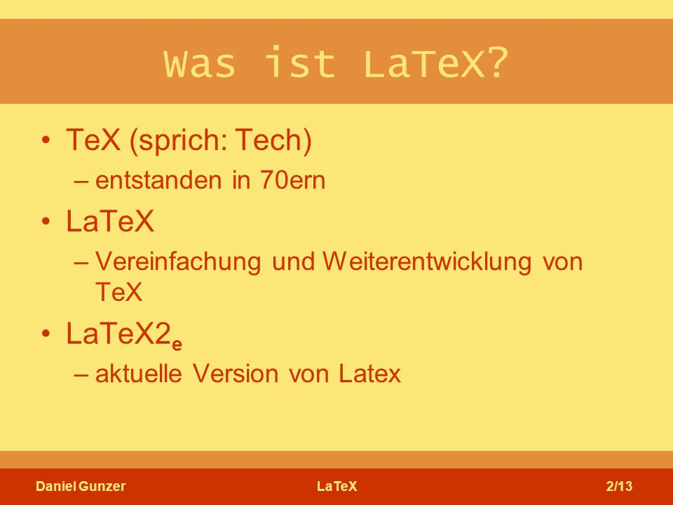 Daniel GunzerLaTeX2/13 Was ist LaTeX.