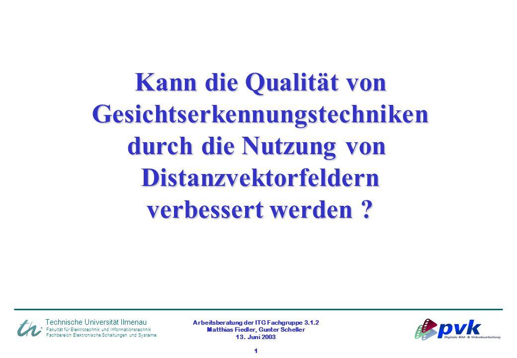 Arbeitsberatung der ITG Fachgruppe 3.1.2 Matthias Fiedler, Gunter Scheller 13. Juni 2003 1 Fakultät für Elektrotechnik und Informationstechnik Fachber