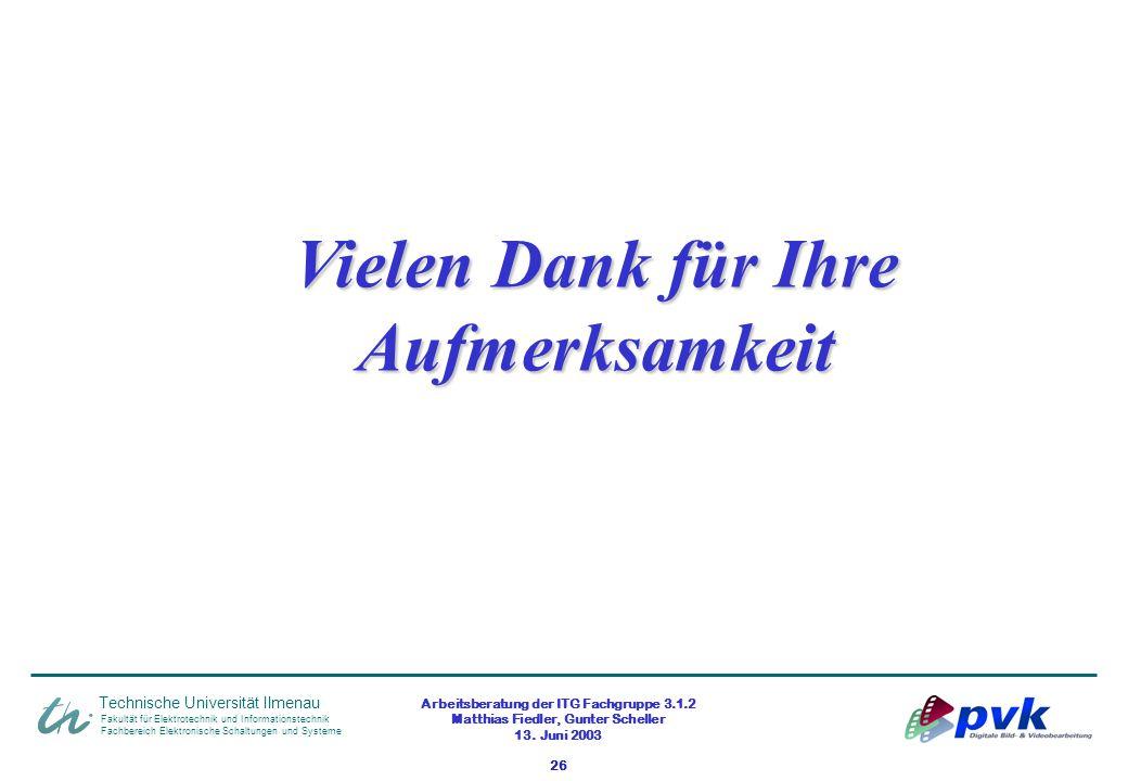 Arbeitsberatung der ITG Fachgruppe 3.1.2 Matthias Fiedler, Gunter Scheller 13. Juni 2003 26 Fakultät für Elektrotechnik und Informationstechnik Fachbe