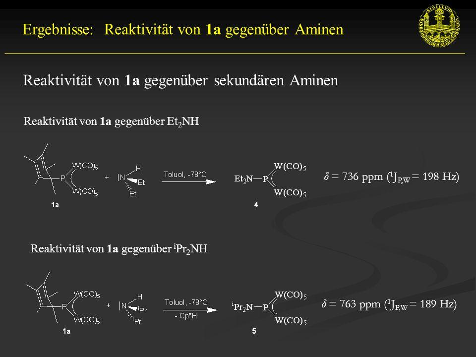 Ergebnisse: Reaktivität von 1a gegenüber Aminen __________________________________________________________ Reaktivität von 1a gegenüber sekundären Aminen Reaktivität von 1a gegenüber Et 2 NH Reaktivität von 1a gegenüber i Pr 2 NH δ = 763 ppm ( 1 J P,W = 189 Hz) δ = 736 ppm ( 1 J P,W = 198 Hz)