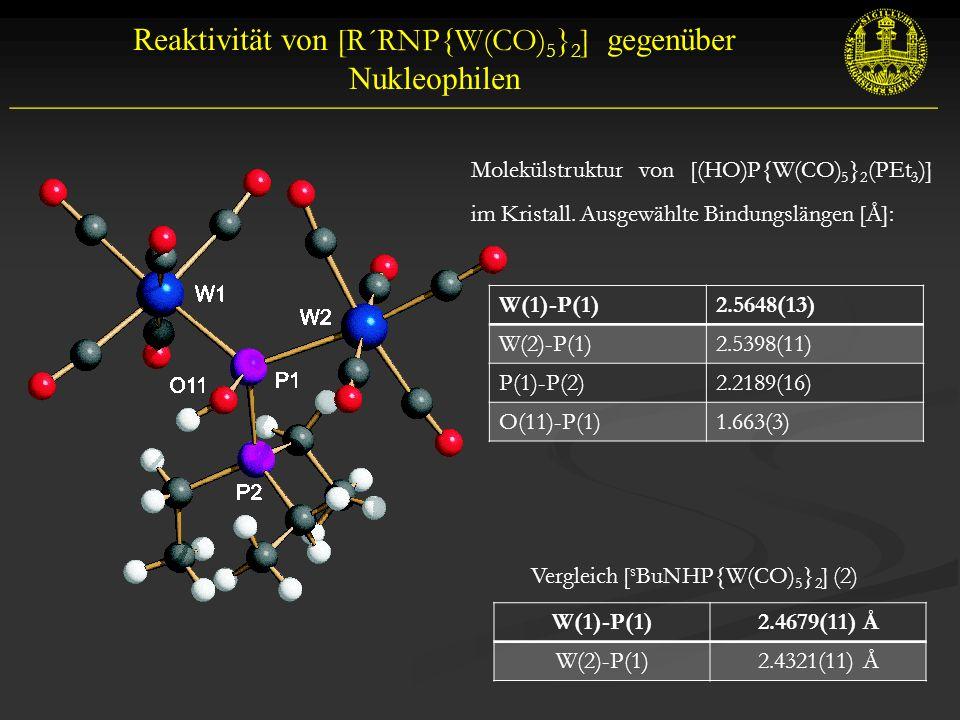 Reaktivität von [R´RNP{W(CO) 5 } 2 ] gegenüber Nukleophilen __________________________________________________________ Molekülstruktur von [(HO)P{W(CO) 5 } 2 (PEt 3 )] im Kristall.