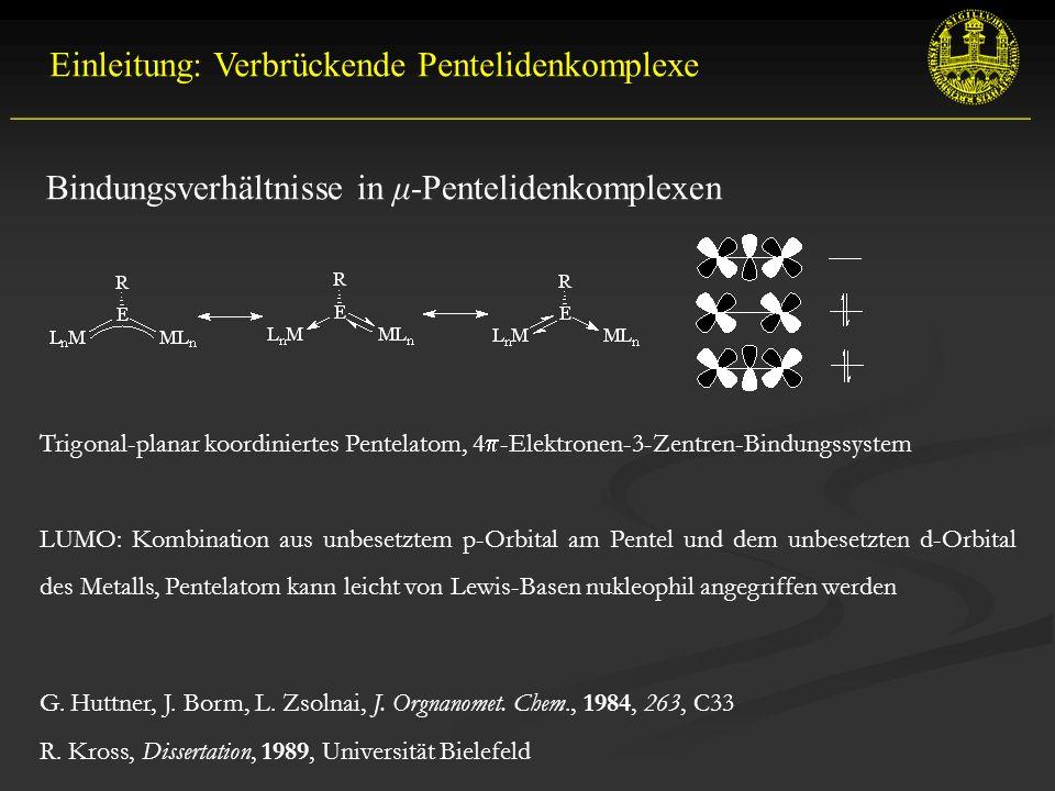 Bindungsverhältnisse in μ-Pentelidenkomplexen Einleitung: Verbrückende Pentelidenkomplexe __________________________________________________________ Trigonal-planar koordiniertes Pentelatom, 4  -Elektronen-3-Zentren-Bindungssystem LUMO: Kombination aus unbesetztem p-Orbital am Pentel und dem unbesetzten d-Orbital des Metalls, Pentelatom kann leicht von Lewis-Basen nukleophil angegriffen werden G.