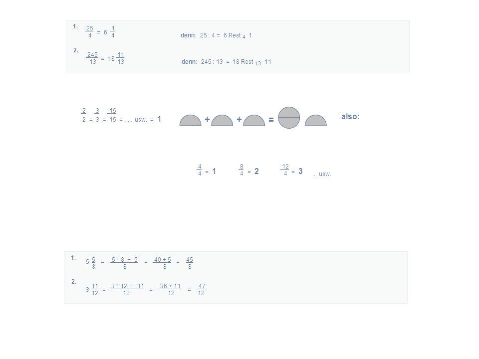 ++= also: 2 3 15 2 = 3 = 15 =.... usw. = 1 4 = 1 8 4 = 2 12 4 = 3... usw. 25 1 4 4denn: 25 : 4 = 6 Rest 4 1 = 6 1. 245 11 13 13denn: 245 : 13 = 18 Res
