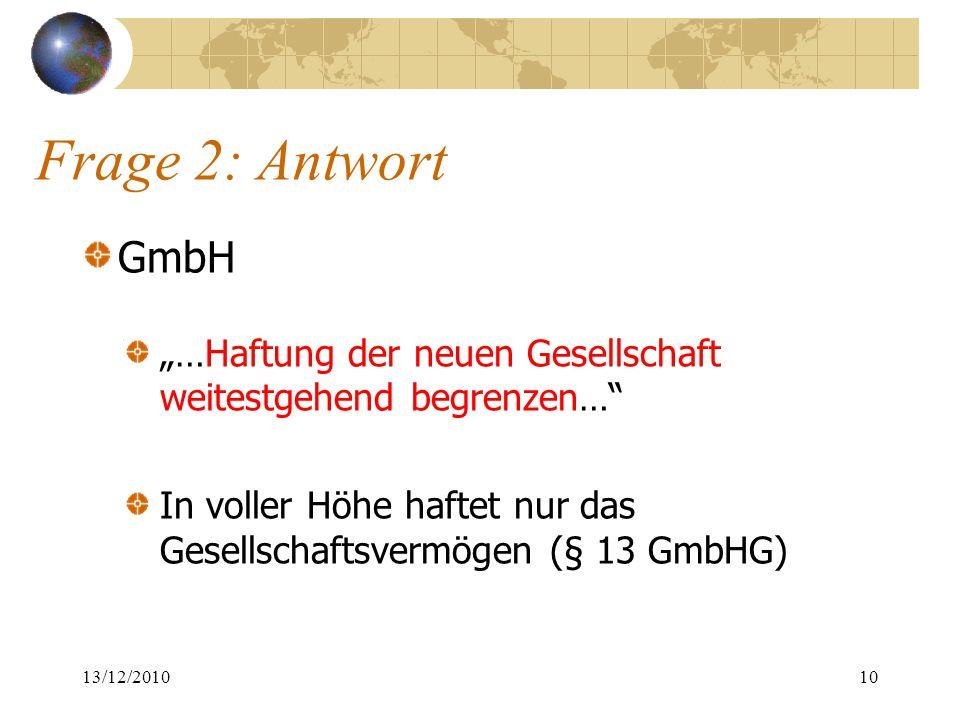 """Frage 2: Antwort GmbH """"…Haftung der neuen Gesellschaft weitestgehend begrenzen…"""" In voller Höhe haftet nur das Gesellschaftsvermögen (§ 13 GmbHG) 13/1"""