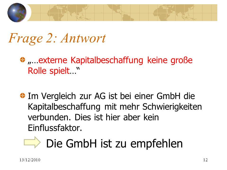 """Frage 2: Antwort """"…externe Kapitalbeschaffung keine große Rolle spielt…"""" Im Vergleich zur AG ist bei einer GmbH die Kapitalbeschaffung mit mehr Schwie"""