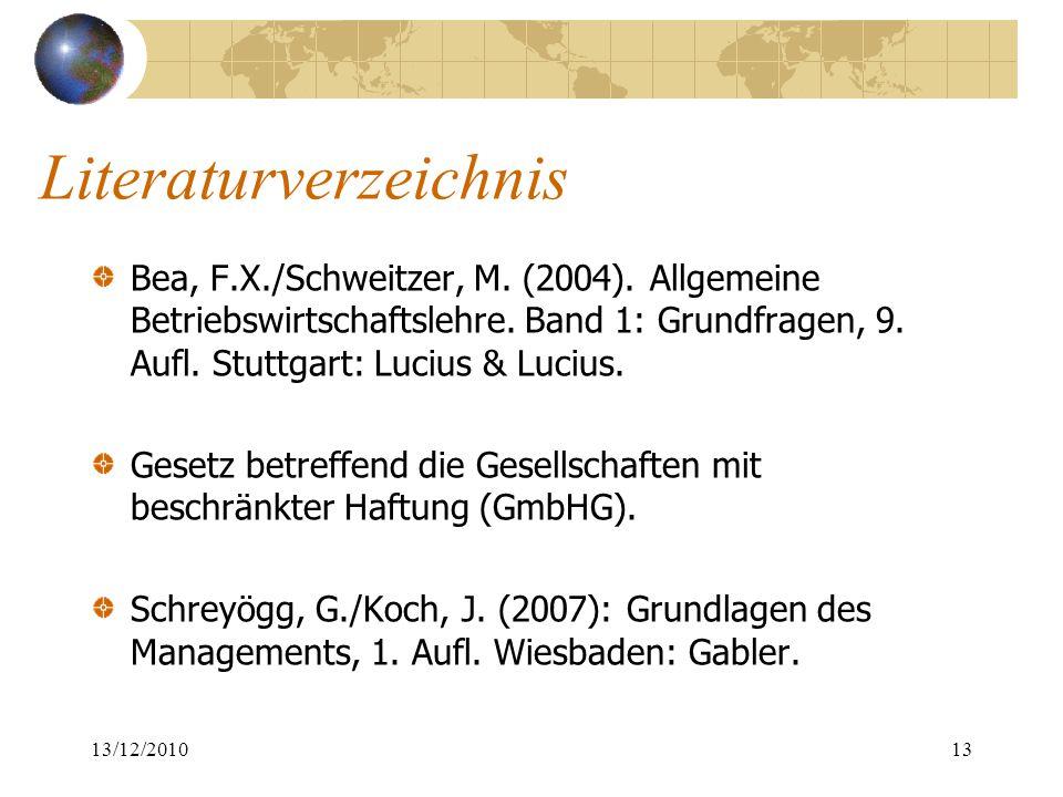 Literaturverzeichnis Bea, F.X./Schweitzer, M. (2004). Allgemeine Betriebswirtschaftslehre. Band 1: Grundfragen, 9. Aufl. Stuttgart: Lucius & Lucius. G