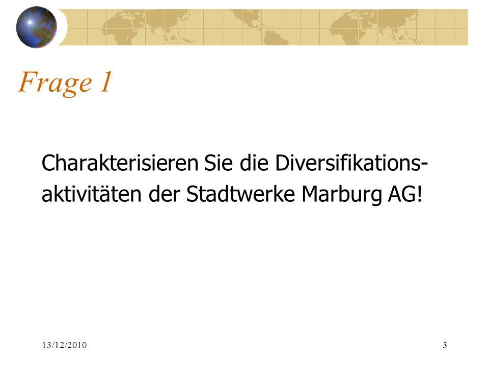 Frage 1 Charakterisieren Sie die Diversifikations- aktivitäten der Stadtwerke Marburg AG! 13/12/20103