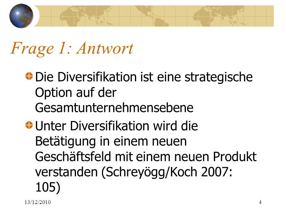 Frage 1: Antwort 1)Verwandtschaftsgrad mit dem alten Geschäft a) Produktionstechnologie bestehend, verwandt, unverbunden Nahverkehr/Strom: Unverbunden b) Märkte bestehend, verwandt, unverbunden Nahverkehrskunden/ Stromendver- braucher: Unverbunden 13/12/20105