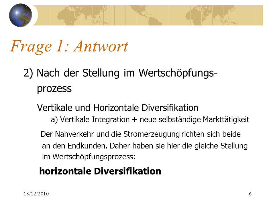 Frage 1: Antwort 2) Nach der Stellung im Wertschöpfungs- prozess Vertikale und Horizontale Diversifikation a) Vertikale Integration + neue selbständig