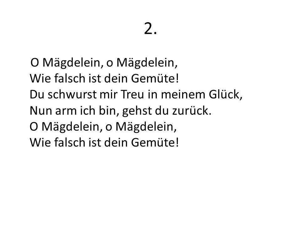 2. O Mägdelein, o Mägdelein, Wie falsch ist dein Gemüte.
