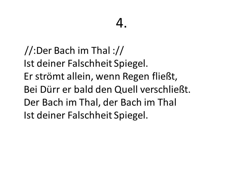 4. //:Der Bach im Thal :// Ist deiner Falschheit Spiegel.
