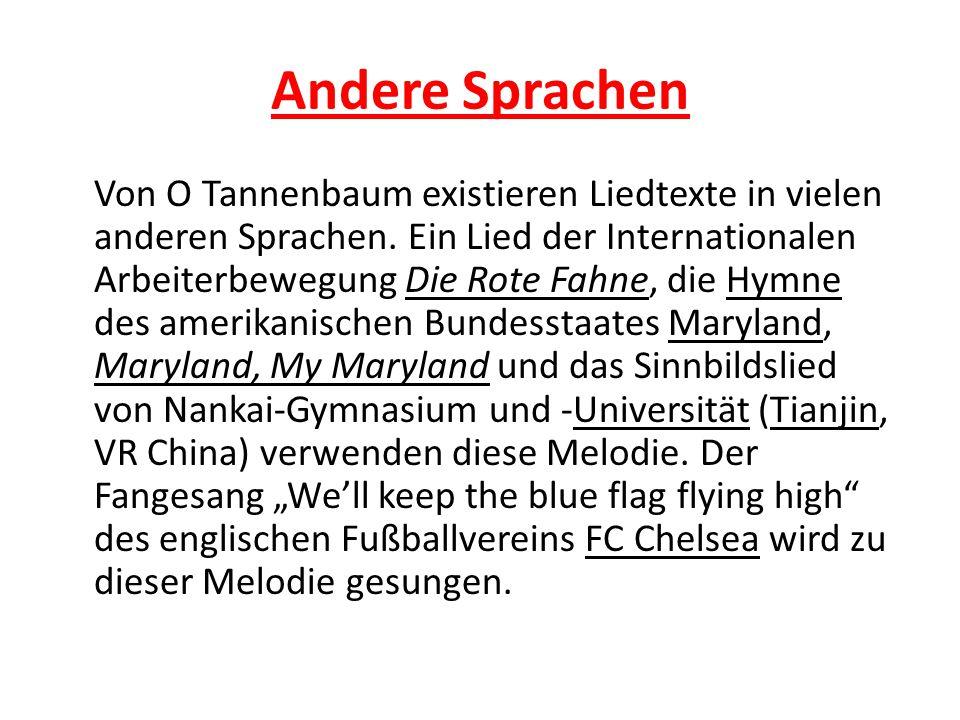 Andere Sprachen Von O Tannenbaum existieren Liedtexte in vielen anderen Sprachen.