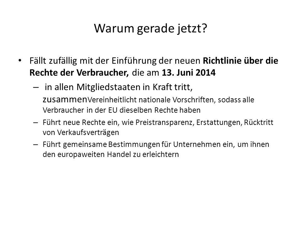 Warum gerade jetzt? Fällt zufällig mit der Einführung der neuen Richtlinie über die Rechte der Verbraucher, die am 13. Juni 2014 – in allen Mitgliedst
