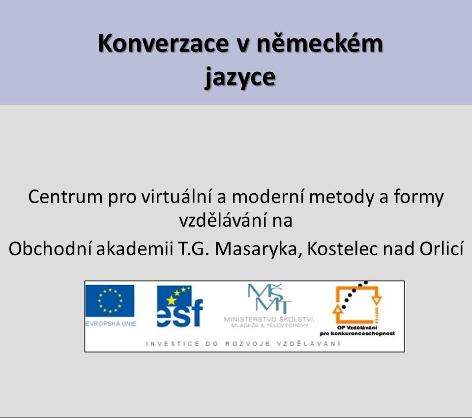Konverzace v německém jazyce Centrum pro virtuální a moderní metody a formy vzdělávání na Obchodní akademii T.G.