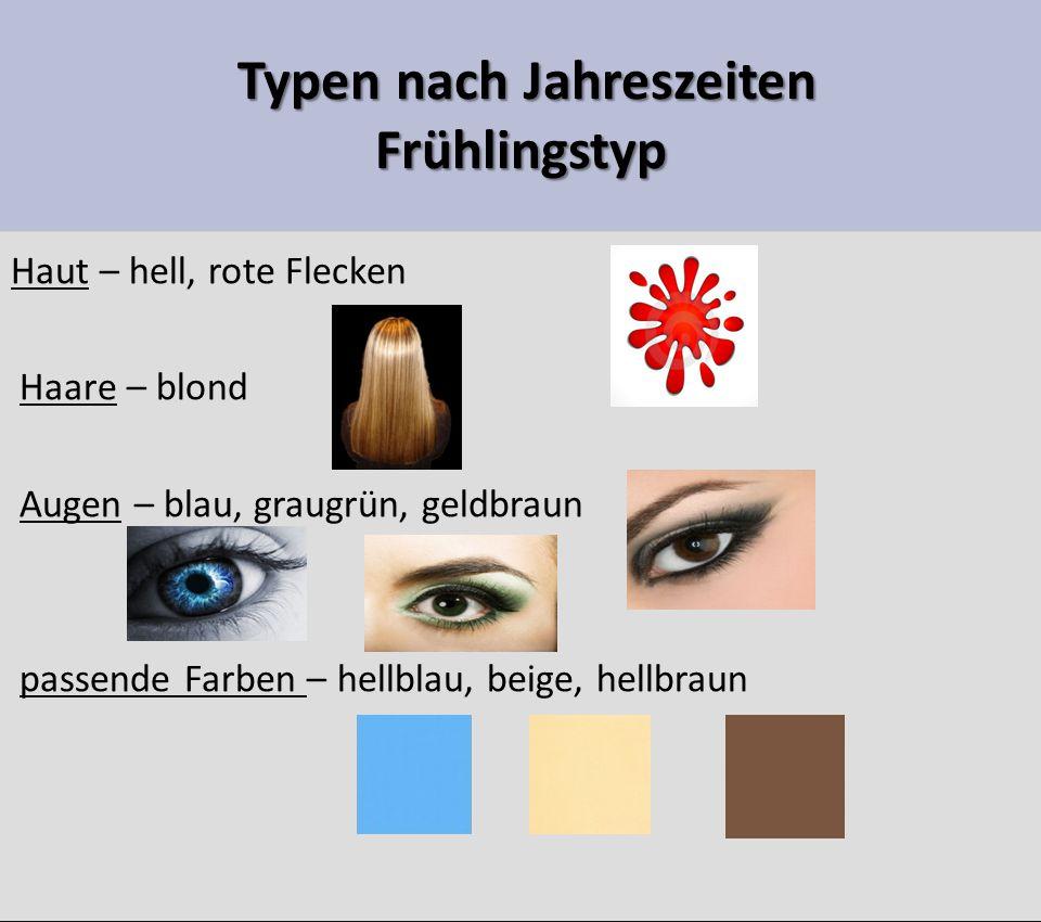 Typen nach Jahreszeiten Frühlingstyp Typen nach Jahreszeiten Frühlingstyp Haut – hell, rote Flecken Haare – blond Augen – blau, graugrün, geldbraun passende Farben – hellblau, beige, hellbraun