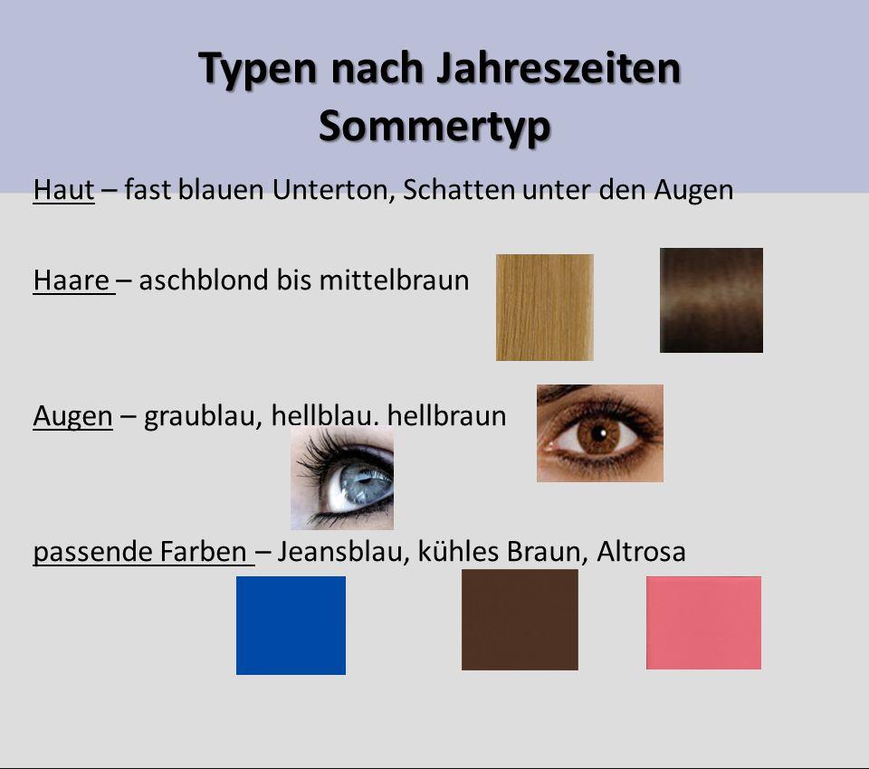 Typen nach Jahreszeiten Herbstyp Typen nach Jahreszeiten Herbstyp Haut – goldener, warmer Unterton Haare – rot, honigfarben Augen – grün, hellbraun, dunkelbraun passende Farben – röstliches braun, khaki, grünliches blau