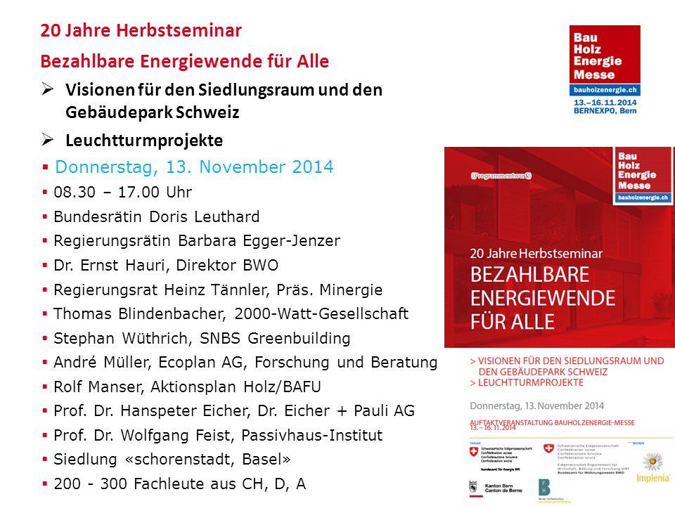 20 Jahre Herbstseminar Bezahlbare Energiewende für Alle  Visionen für den Siedlungsraum und den Gebäudepark Schweiz  Leuchtturmprojekte  Donnerstag, 13.