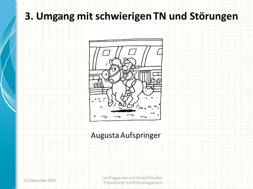 3. Umgang mit schwierigen TN und Störungen Augusta Aufspringer 13.Dezember 2010 Lisa Poggensee und Ronald Smolka - Präsentation Konfliktmanagement