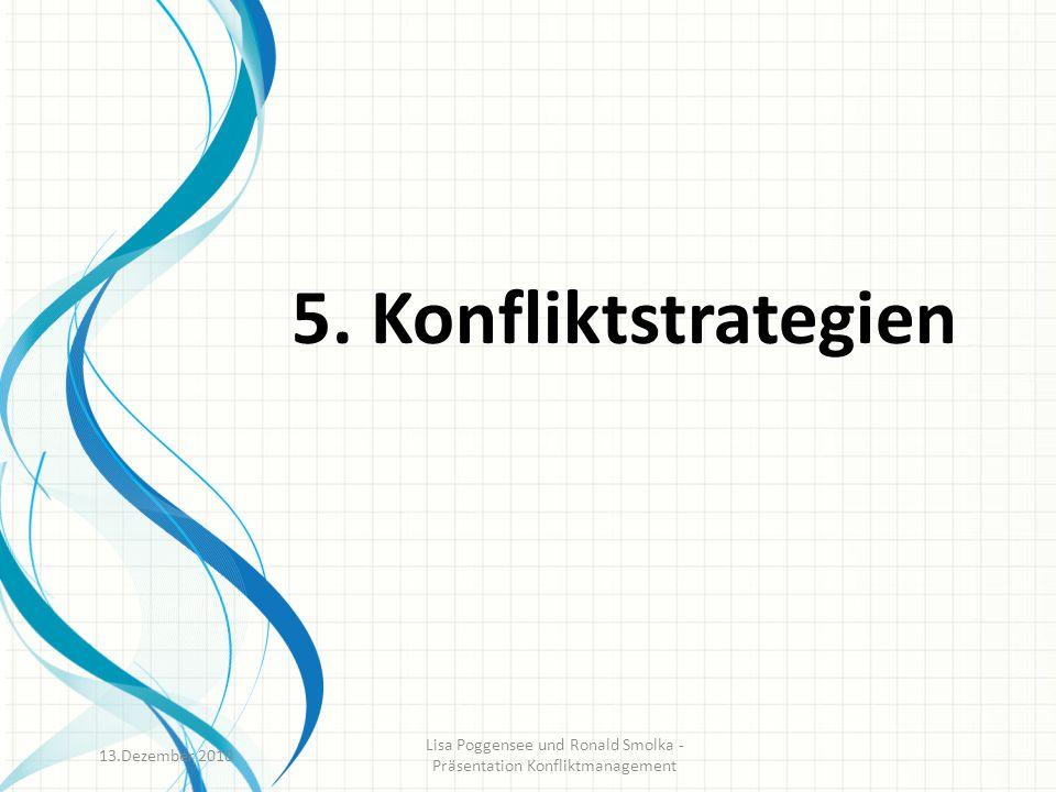 5. Konfliktstrategien 13.Dezember 2010 Lisa Poggensee und Ronald Smolka - Präsentation Konfliktmanagement